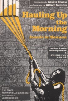 Hauling Up the Morning: Writings & Art by Political Prisoners & Prisoners of War in the U.S.